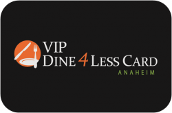 VIP Dine 4Less Card Anaheim / Orange County